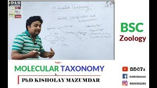 BSC( Zoology )  MOLECULAR TAXONOMY by PhD KISHOLAY MAZUMDAR