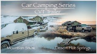 Car camping   CVT Trailer   Mountain Snow and Desert Hot Springs