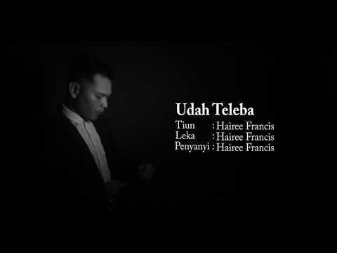 Hairee Francis - Udah Teleba (Official Lyric Video) (Original)