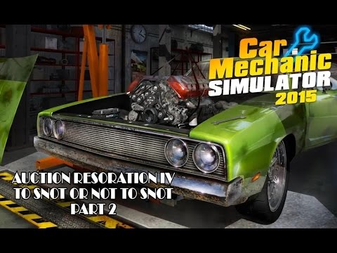 Auction Restoration IV - To Snot Or Not To Snot Part 2 - Car Mechanic Simulator 2015