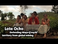 Lote Ocho: Defending Maya-Q'eqchi' Territory from Global Mining