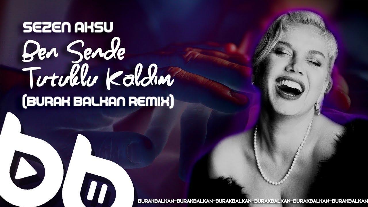 Sezen Aksu - Ben Sende Tutuklu Kaldım (Burak Balkan Remix)