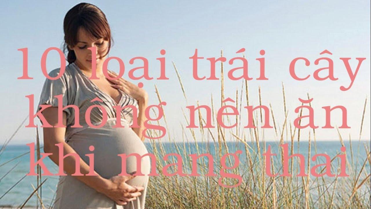 10 loại trái cây bà bầu không nên ăn – 10 fruits should not be eaten during pregnancy
