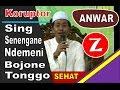 KH. Anwar Zahid KORUPTOR Sing Senengane Ndemeni Tonggo SEHAT