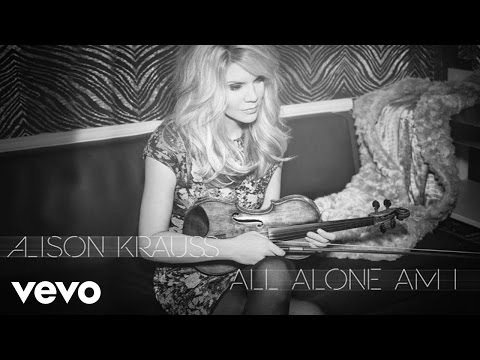 Alison Krauss - All Alone Am I