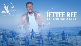 Tafarii  Salaalee- Jettee ree -New Ethiopian Oromo Music 2021(Videos)