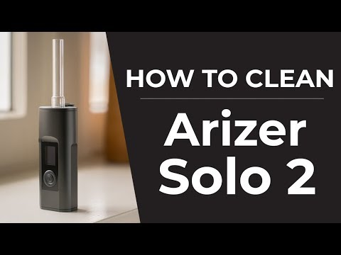 Arizer Solo 2 Cleaning Guide | How To Clean Your Arizer Solo 2 Vaporizer