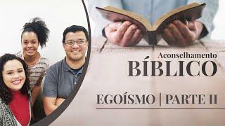 Egoísmo | Aconselhamento Bíblico | Paolla Reis | Letícia Minervino | Part II | IPP TV