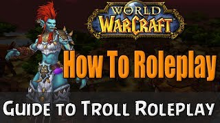 How To Roleplay a Troll in World of Warcraft | RP Guide