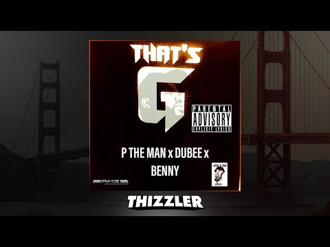P The Man x Dubee x Benny - That's G [Thizzler.com Exclusive]
