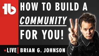 🔴 How to build a community for you! - Hosted by Brian G. Johnson