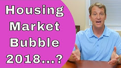 Housing Bubble 2018 - Is There Going To Be a Housing Market Crash?