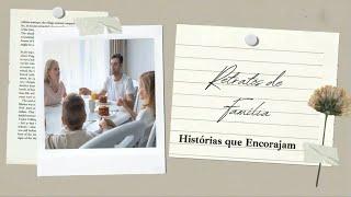 RETRATOS DE FAMÍLIA: HISTÓRIA QUE ENCORAJAM