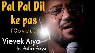 Pal Pal Dil Ke Paas -Cover by Vievek Arya ft. Aditi Arya   Karan Deol   Arijit Singh.mp3