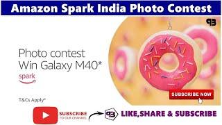 Amazon Spark India Photo Contest - Win Samsung Galaxy M40 Contest - Amazon Quiz Today