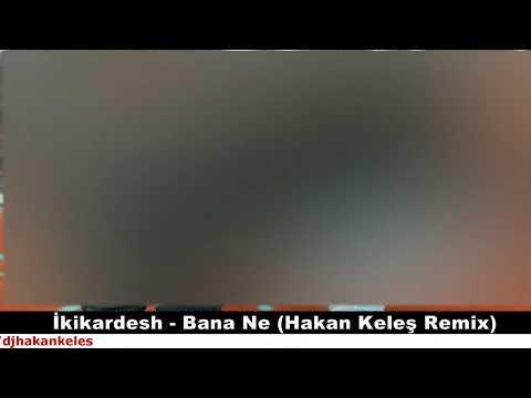 İkikardesh - Bana Ne (Hakan Keleş Remix) #YansınDünyaBanane