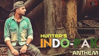 Hunter - Indo-Pak Anthem 2016 - Latest Hindi Song 2016