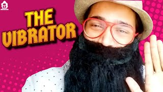 BB Ki Vines | The Vibrator |