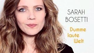 Sarah Bosetti – Dumme laute Welt
