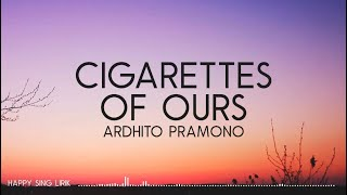 Ardhito Pramono - cigarettes of ours (Lirik)