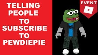 TELLING PEOPLE TO SUBSCRIBE TO PEWDIEPIE ON ROBLOX