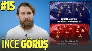 İnce Görüş   Fenerbahçe - Galatasaray Muhtemel 11'ler, Beşiktaş - Trabzonspor #15