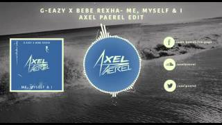 G-Eazy x Bebe Rexha - Me, Myself & I (Axel Paerel Edit)