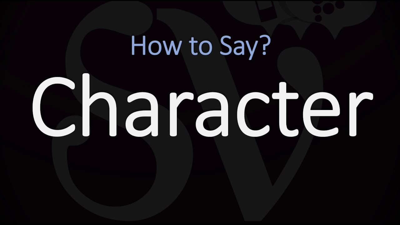 How to Pronounce Character? (CORRECTLY) Meaning & Pronunciation