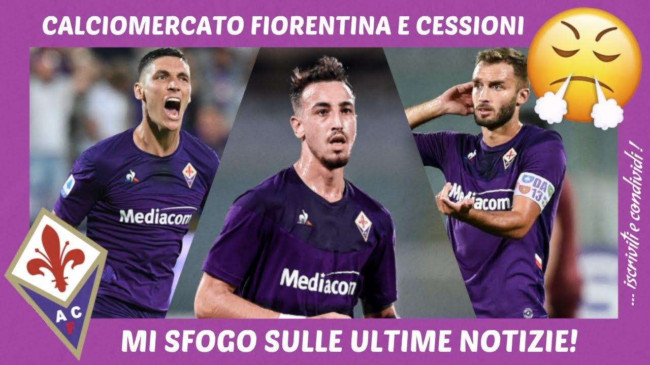 Calciomercato Fiorentina E Cessioni Mi Sfogo Sulle Ultime Notizie Youtube