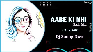 AABE KI NHI - C.G. REMIX DJ SUNNY DWN