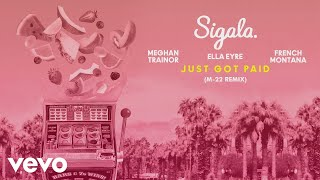 Sigala, Ella Eyre, Meghan Trainor - Just Got Paid (M-22 Remix) [Audio] ft. French Montana Video
