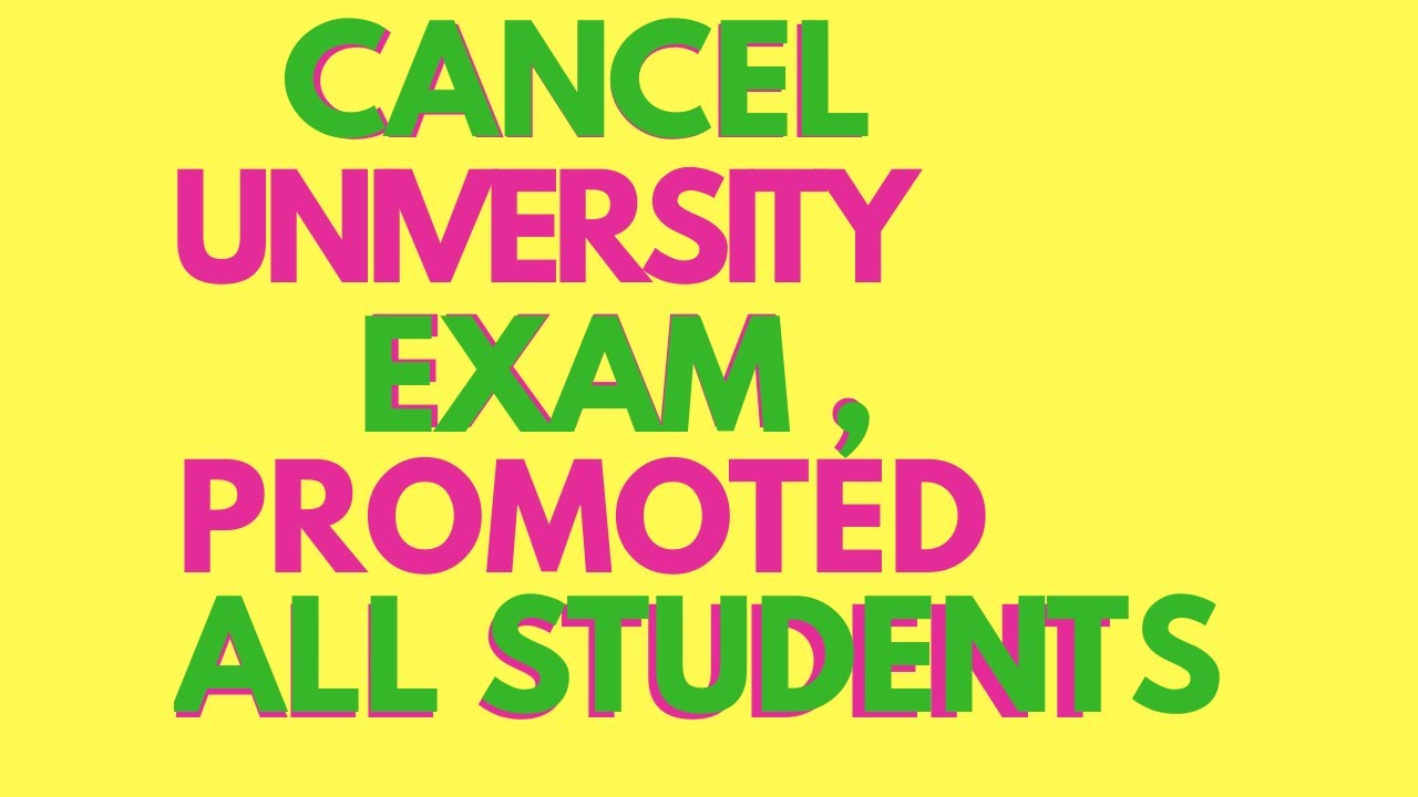 Cancel All University Exams Promote all Students - Latest news