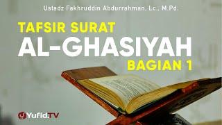 Tafsir Surat Al Ghasiyah bagian 1 - Ustadz Fakhruddin Abdurrahman, Lc. - Ceramah Agama