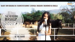 The Wedding Mashup 2021- BAARI/DIN SHAGNA DA/KABIRA/LEHENGA /DILBARO/DIAMOND DA CHALLA | NUPUR PANT