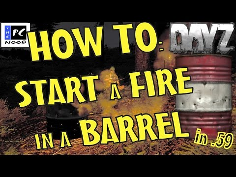 DayZ: Survival Tips - HOW TO: START A FIRE IN A BARREL (in .59)