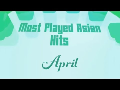 Most Played Asian Hits (April)
