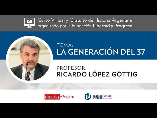 Generación del 37 - Ricardo López Gottig [Clase 2 - Curso Virtual de Historia Argentina de LyP]