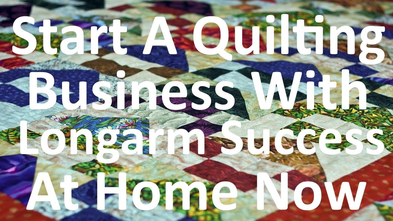 How To Start A Quilting Business With Longarm Success At Home