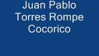 Juan Pablo-Torres Rompe Cocorico