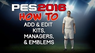 PES 2016 - How to Add & Edit Kits, Managers, & Emblems
