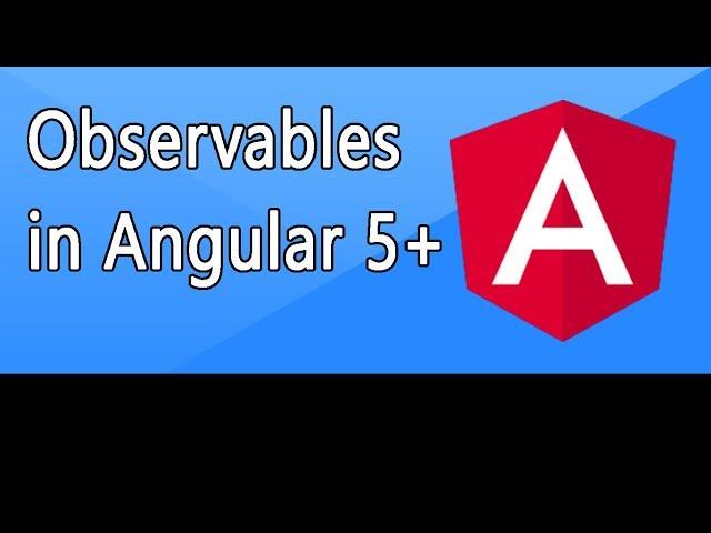 Observables in Angular 5+