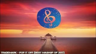 TradeMark - Pop It Off [Best Mashup Of 2017]