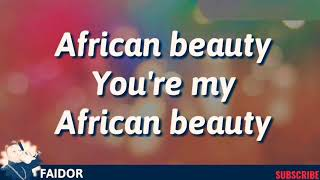 check the video lyrics for African beauty now like share and subscribe to my channel.