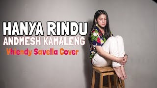 [4.12 MB] HANYA RINDU - ANDMESH KAMALENG (COVER By Vhiendy Savella)