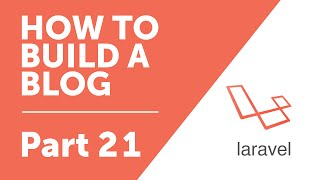 Part 21 - Query Builder [How to Build a Blog with Laravel Series]