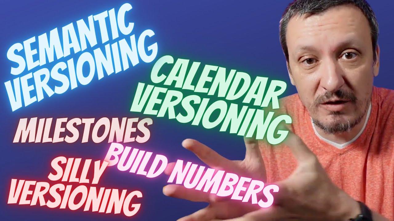 Software Versioning Explained - Semantic (SemVer), Calendar (CalVer), etc.