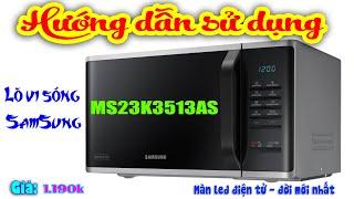 Hướng dẫn sử dụng lò vi sóng Samsung MS23K3513AS - 23 lít - 800W Ngon – Bổ - Rẻ |