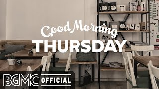 THURSDAY MORN NG JAZZ Relaxing Music \u0026 Smooth Jazz - Coffee Shop Music Chill Music