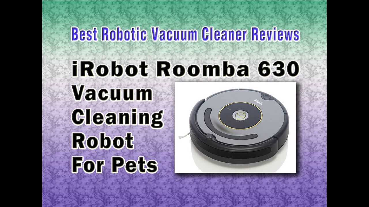 Best Robotic Vacuum Cleaner For Pet Hair Reviews: iRobot Roomba 630 Vacuum  Cleaning Robot For Pets