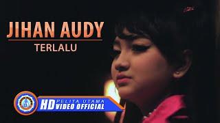 Jihan Audy - Terlalu        Hd
